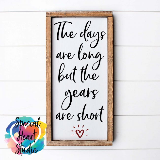 The Days Are Long But The Years Are Short SVG mockup wooden sign